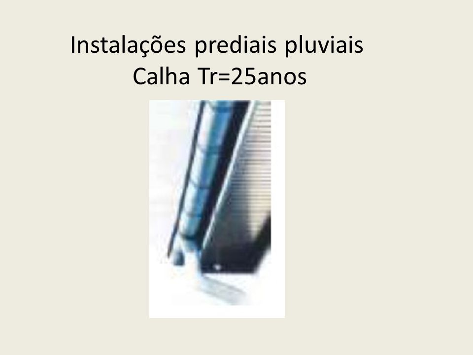 Instalações prediais pluviais Calha Tr=25anos