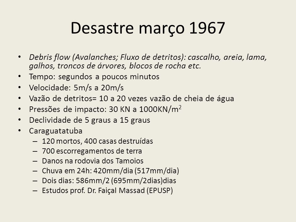 Desastre março 1967 Debris flow (Avalanches; Fluxo de detritos): cascalho, areia, lama, galhos, troncos de árvores, blocos de rocha etc.