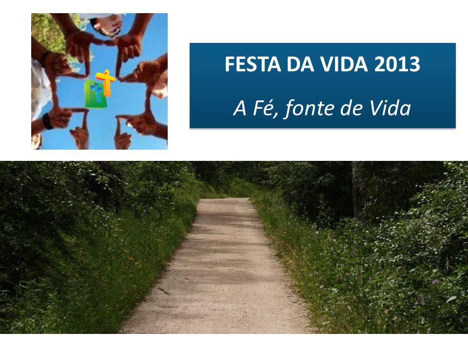 FESTA DA VIDA 2013 A Fé, fonte de Vida