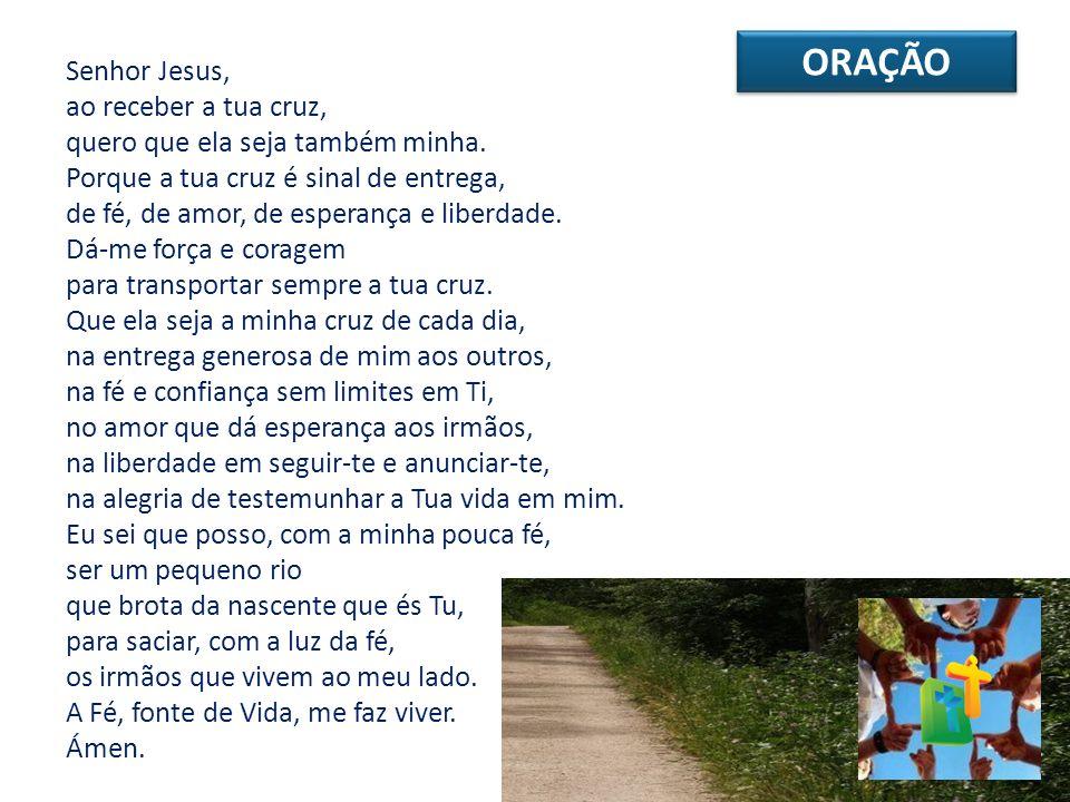 ORAÇÃO Senhor Jesus, ao receber a tua cruz,