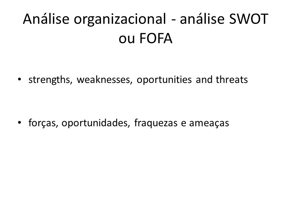 Análise organizacional - análise SWOT ou FOFA