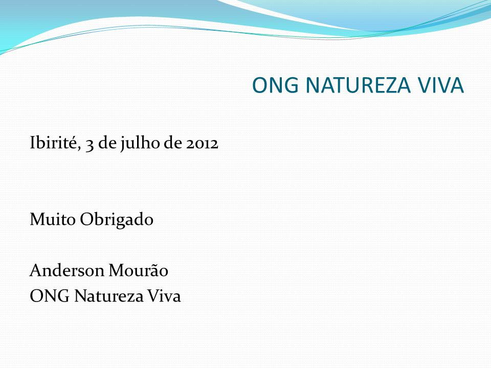 ONG NATUREZA VIVA Ibirité, 3 de julho de 2012 Muito Obrigado