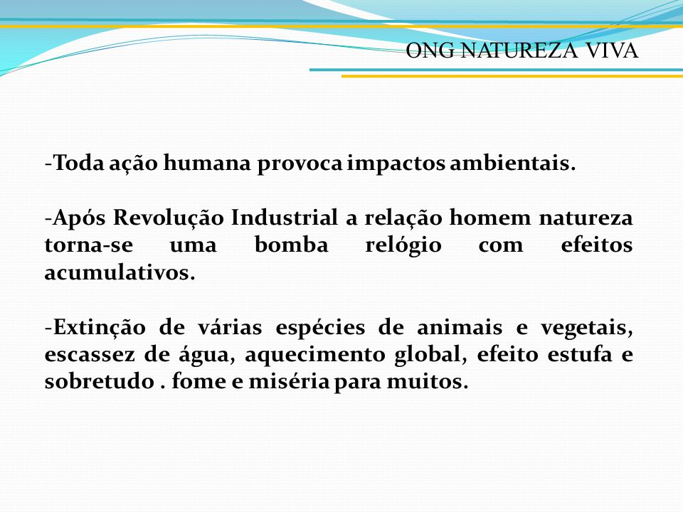 ONG NATUREZA VIVA Toda ação humana provoca impactos ambientais.