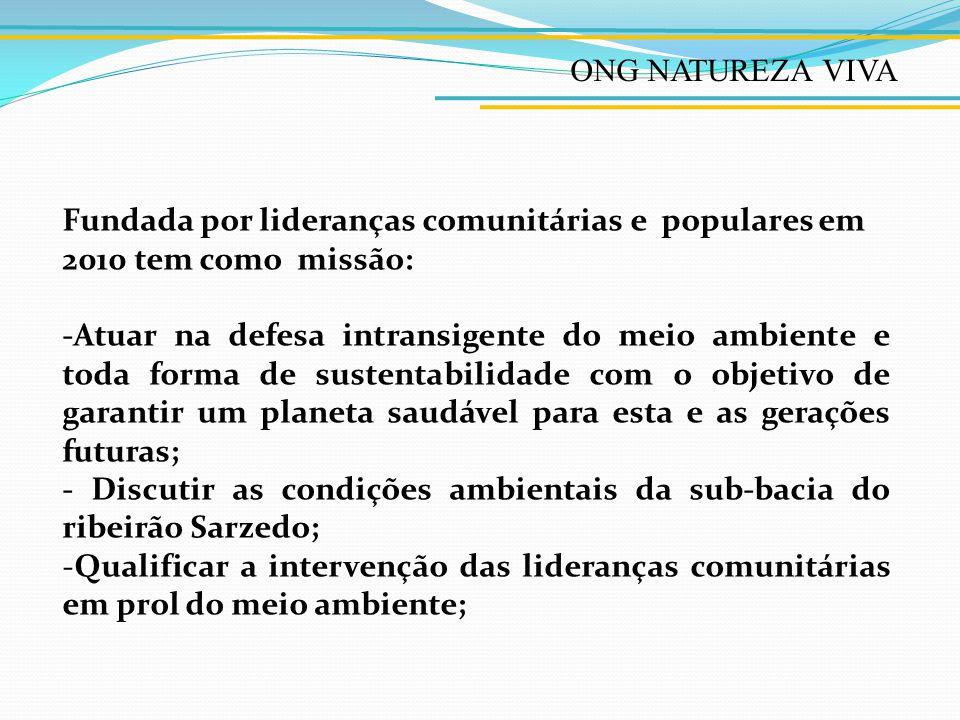 ONG NATUREZA VIVA Fundada por lideranças comunitárias e populares em 2010 tem como missão: