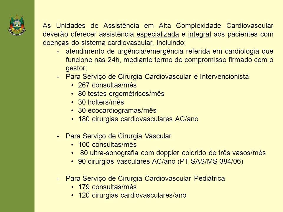 As Unidades de Assistência em Alta Complexidade Cardiovascular deverão oferecer assistência especializada e integral aos pacientes com doenças do sistema cardiovascular, incluindo: