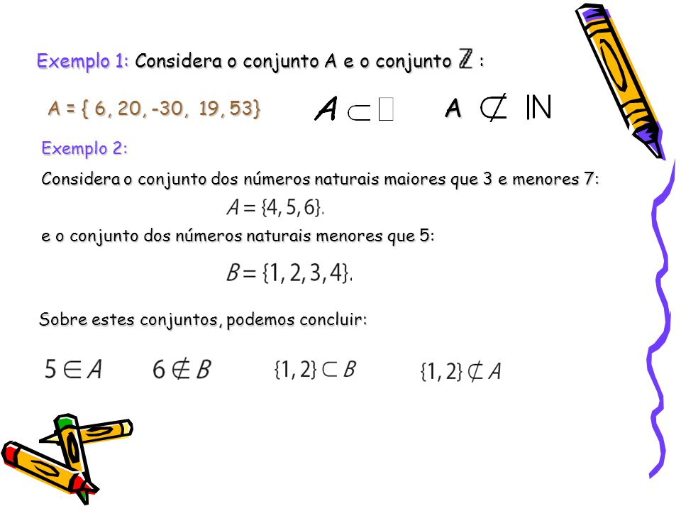 A Exemplo 1: Considera o conjunto A e o conjunto :