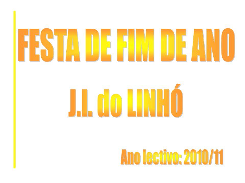 FESTA DE FIM DE ANO J.I. do LINHÓ Ano lectivo: 2010/11