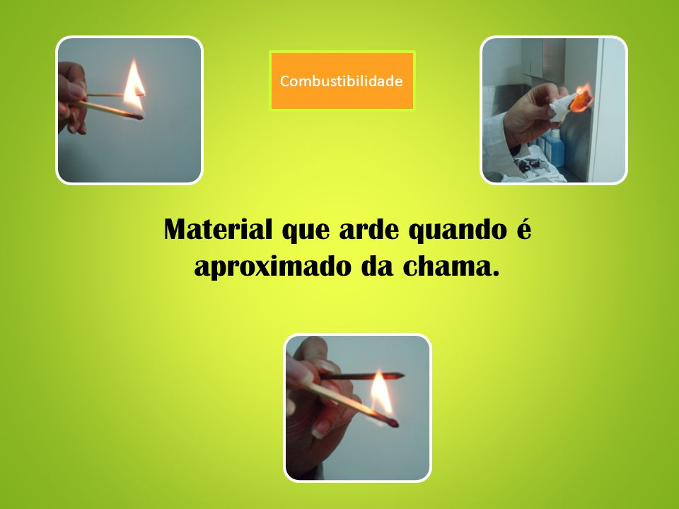 Material que arde quando é aproximado da chama.