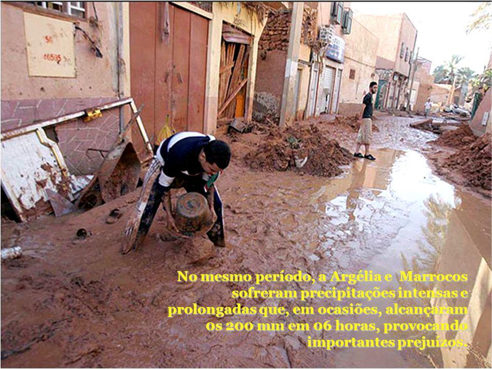 No mesmo período, a Argélia e Marrocos sofreram precipitações intensas e prolongadas que, em ocasiões, alcançaram 0s 200 mm em 06 horas, provocando importantes prejuízos.