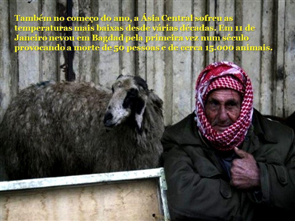 Também no começo do ano, a Ásia Central sofreu as temperaturas mais baixas desde várias décadas.