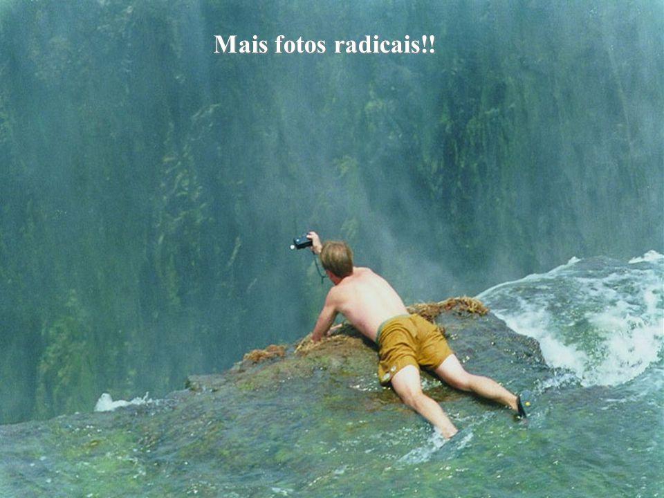 Mais fotos radicais!!