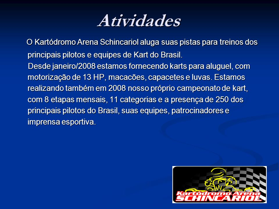 Atividades O Kartódromo Arena Schincariol aluga suas pistas para treinos dos principais pilotos e equipes de Kart do Brasil.