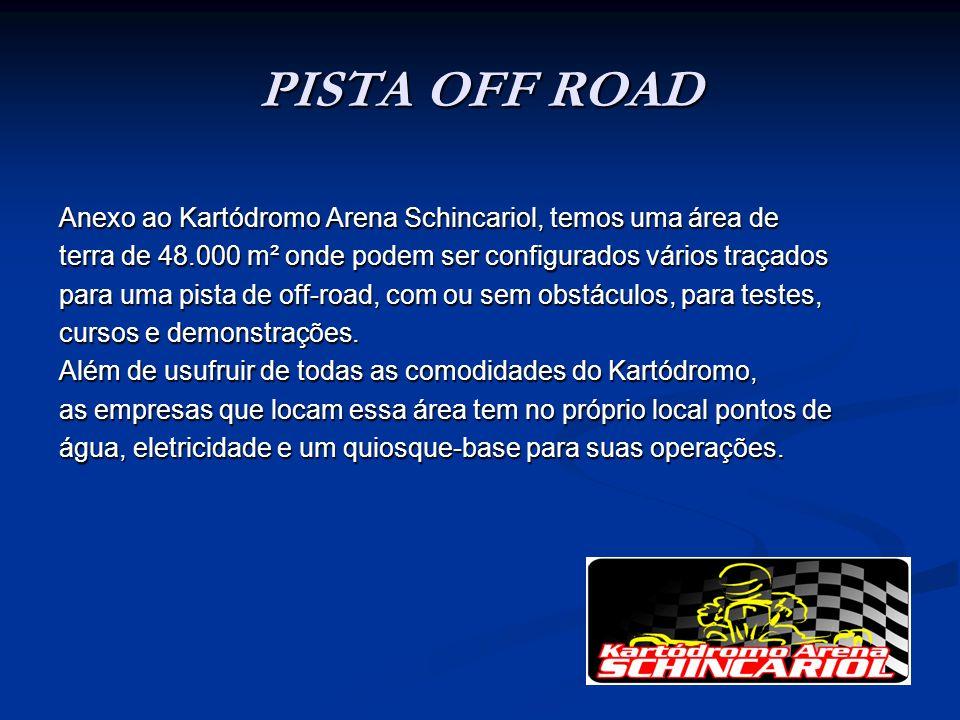 PISTA OFF ROAD Anexo ao Kartódromo Arena Schincariol, temos uma área de. terra de 48.000 m² onde podem ser configurados vários traçados.