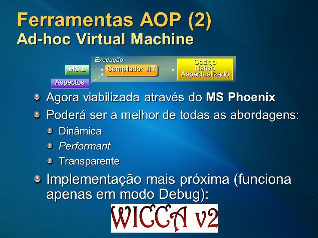 Ferramentas AOP (2) Ad-hoc Virtual Machine