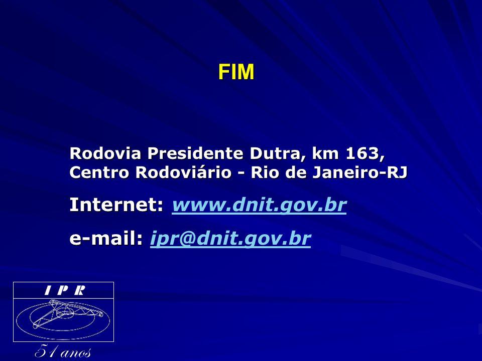 51 anos FIM Internet: www.dnit.gov.br e-mail: ipr@dnit.gov.br