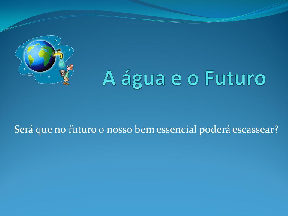 Será que no futuro o nosso bem essencial poderá escassear