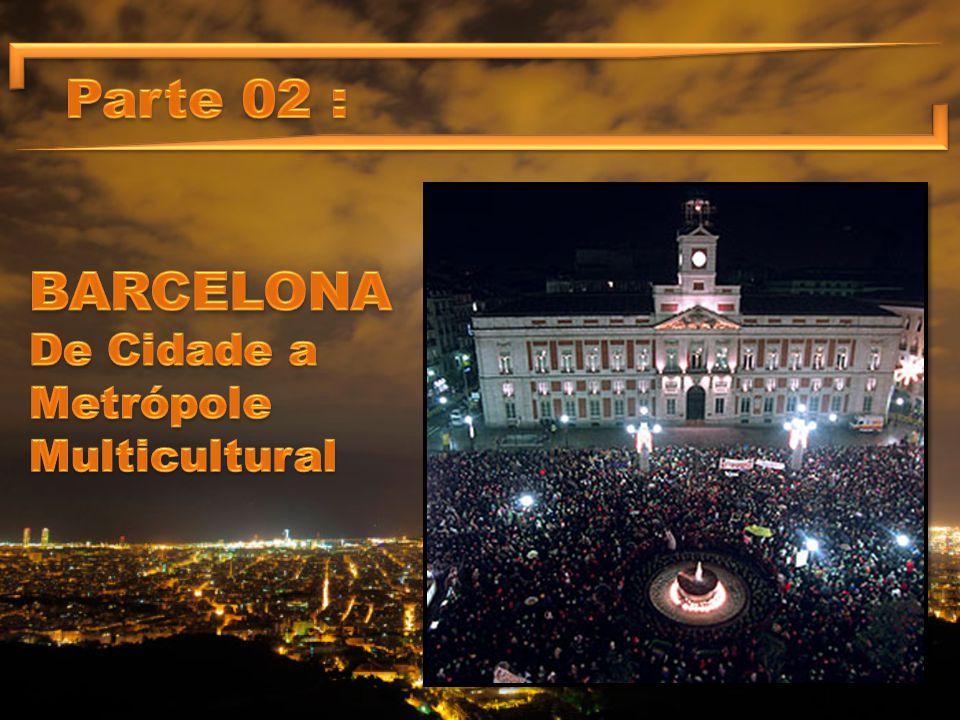 Parte 02 : BARCELONA De Cidade a Metrópole Multicultural