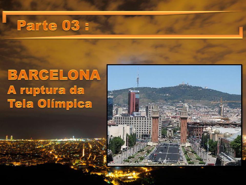 Parte 03 : BARCELONA A ruptura da Tela Olímpica
