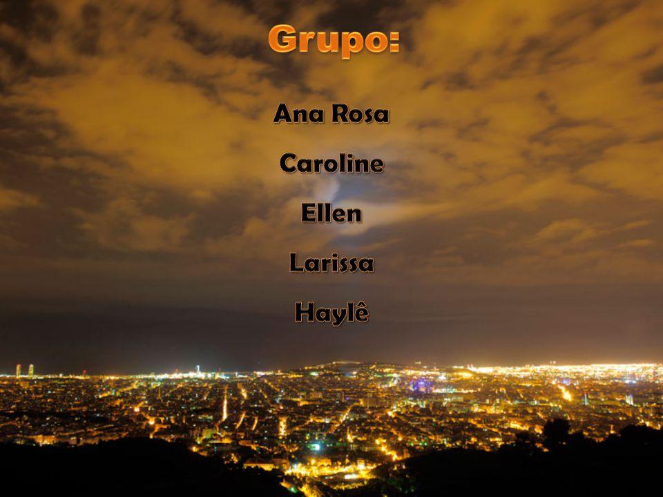 Grupo: Ana Rosa Caroline Ellen Larissa Haylê