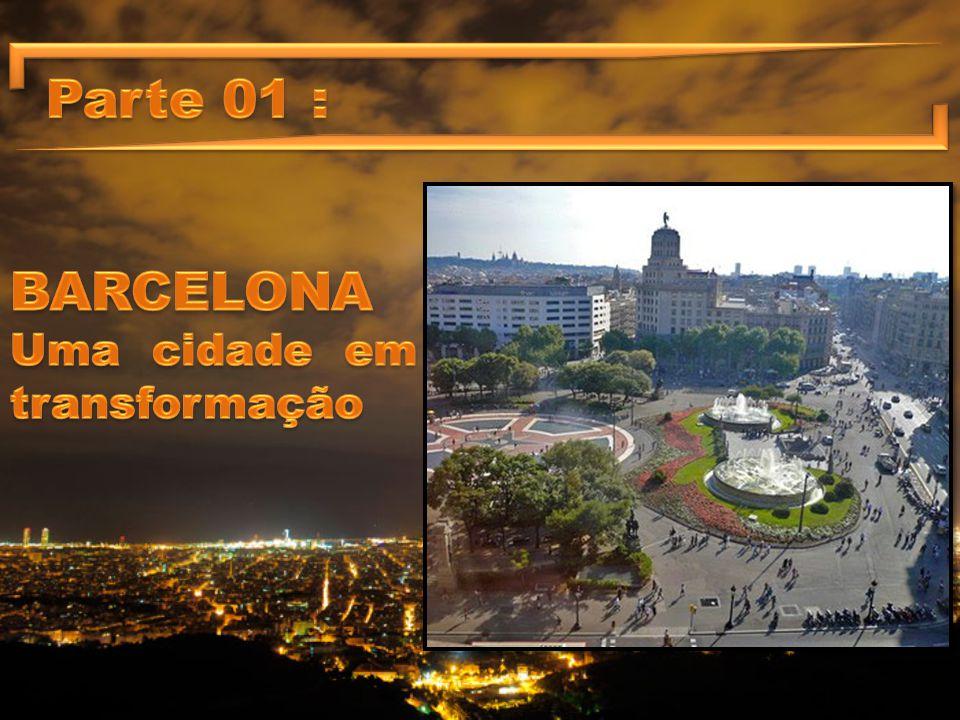 Parte 01 : BARCELONA Uma cidade em transformação