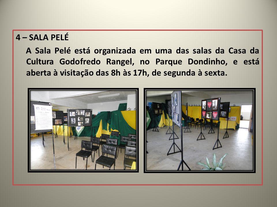 4 – SALA PELÉ A Sala Pelé está organizada em uma das salas da Casa da Cultura Godofredo Rangel, no Parque Dondinho, e está aberta à visitação das 8h às 17h, de segunda à sexta.