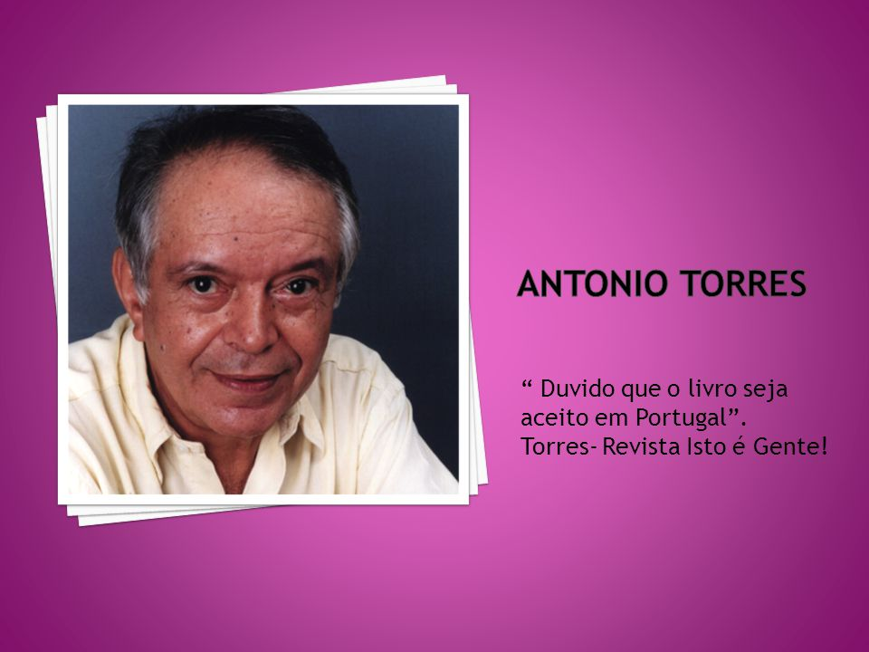 Antonio torres Duvido que o livro seja aceito em Portugal .