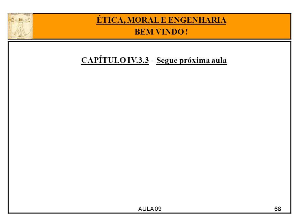 ÉTICA, MORAL E ENGENHARIA CAPÍTULO IV.3.3 – Segue próxima aula