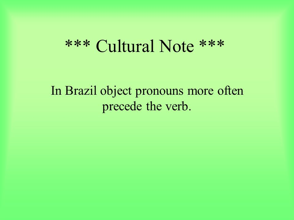 In Brazil object pronouns more often precede the verb.
