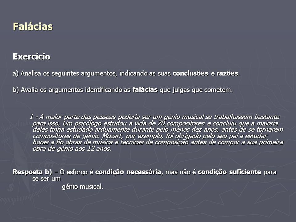Falácias Exercício. a) Analisa os seguintes argumentos, indicando as suas conclusões e razões.