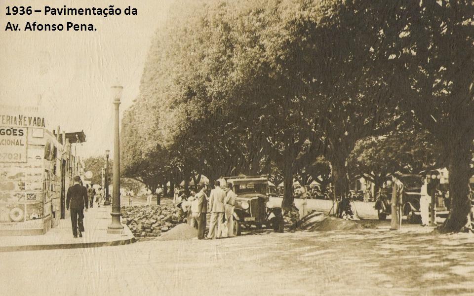 1936 – Pavimentação da Av. Afonso Pena.