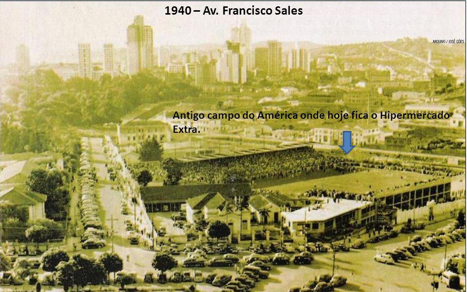 1940 – Av. Francisco Sales Antigo campo do América onde hoje fica o Hipermercado Extra.