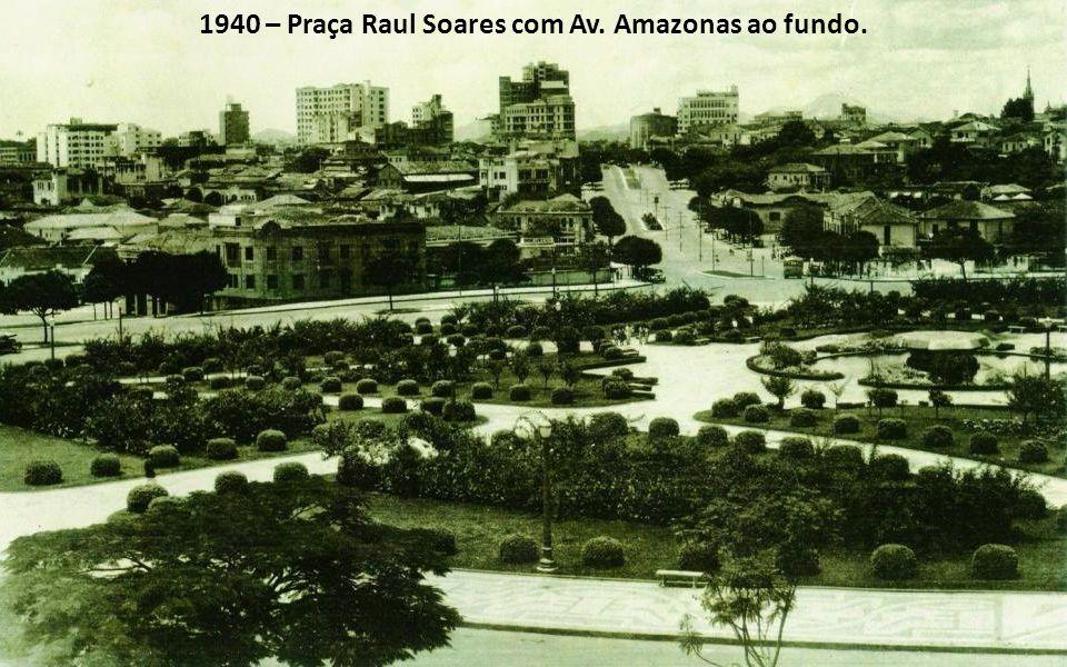 1940 – Praça Raul Soares com Av. Amazonas ao fundo.