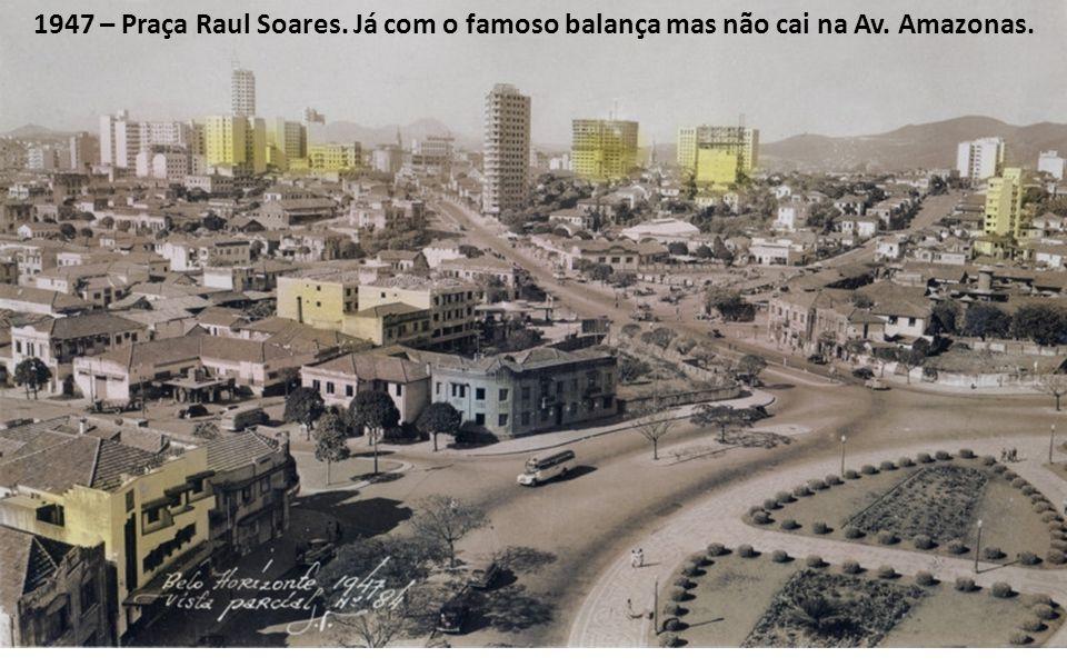 1947 – Praça Raul Soares. Já com o famoso balança mas não cai na Av