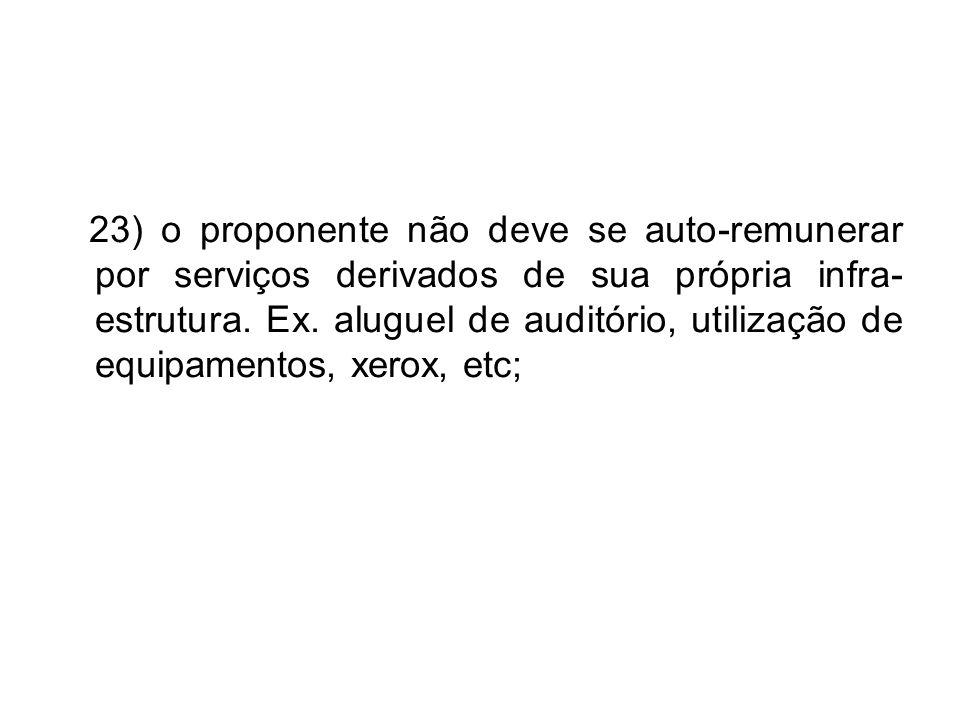 23) o proponente não deve se auto-remunerar por serviços derivados de sua própria infra-estrutura.