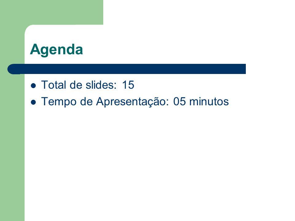 Agenda Total de slides: 15 Tempo de Apresentação: 05 minutos