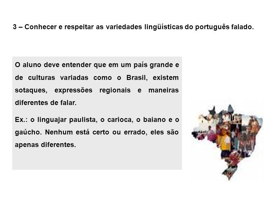 3 – Conhecer e respeitar as variedades lingüísticas do português falado.