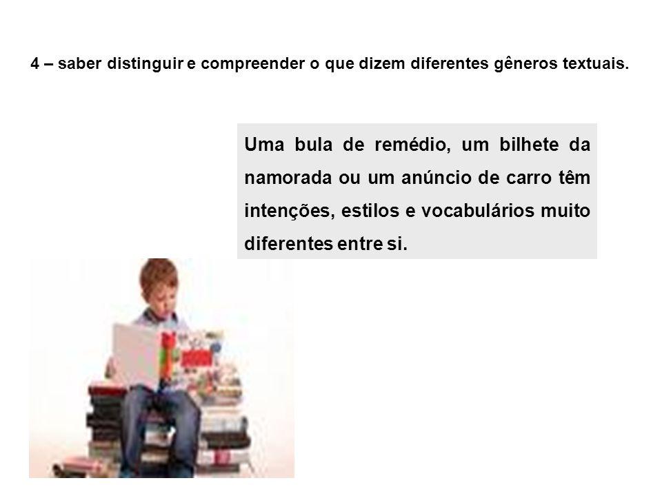 4 – saber distinguir e compreender o que dizem diferentes gêneros textuais.