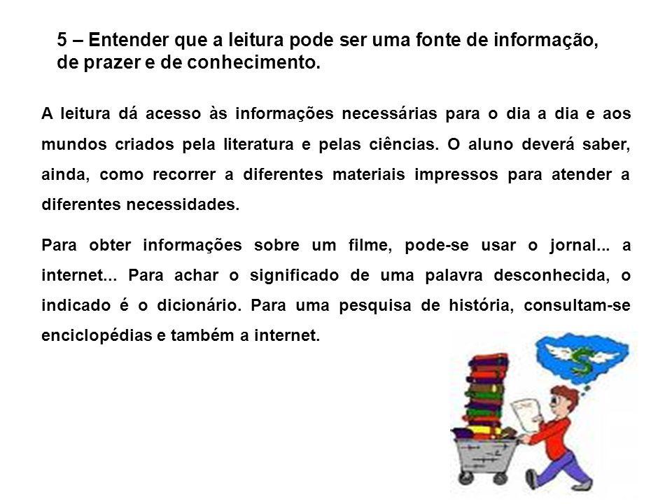 5 – Entender que a leitura pode ser uma fonte de informação, de prazer e de conhecimento.