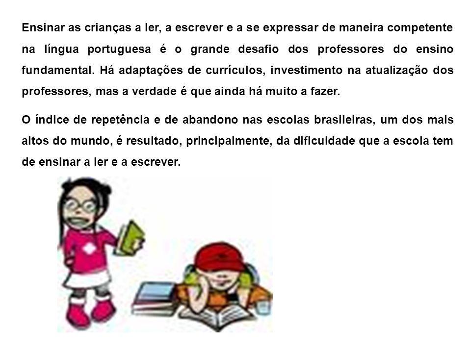 Ensinar as crianças a ler, a escrever e a se expressar de maneira competente na língua portuguesa é o grande desafio dos professores do ensino fundamental. Há adaptações de currículos, investimento na atualização dos professores, mas a verdade é que ainda há muito a fazer.