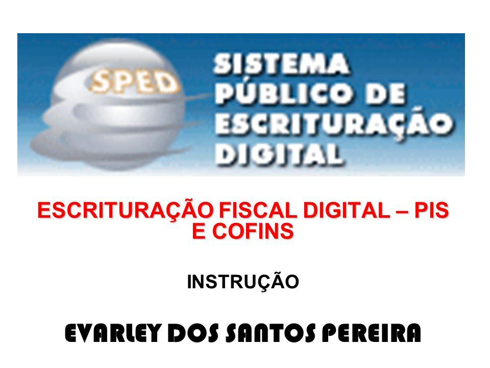 ESCRITURAÇÃO FISCAL DIGITAL – PIS E COFINS EVARLEY DOS SANTOS PEREIRA