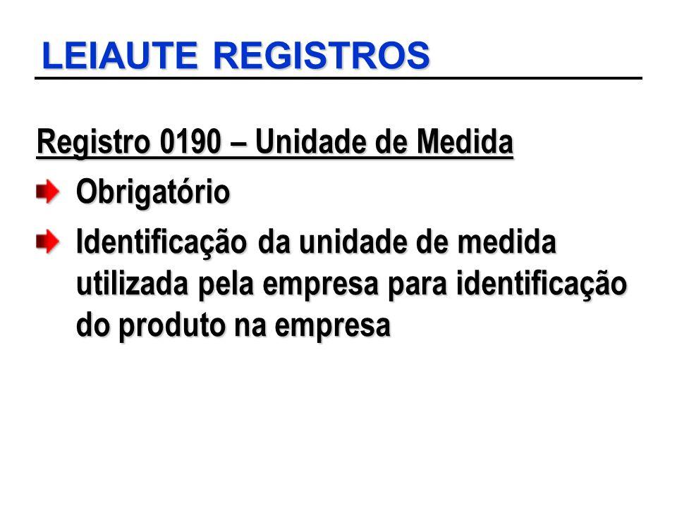 LEIAUTE REGISTROS Registro 0190 – Unidade de Medida Obrigatório