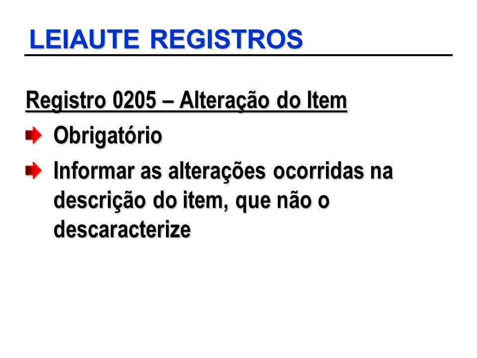 LEIAUTE REGISTROS Registro 0205 – Alteração do Item Obrigatório