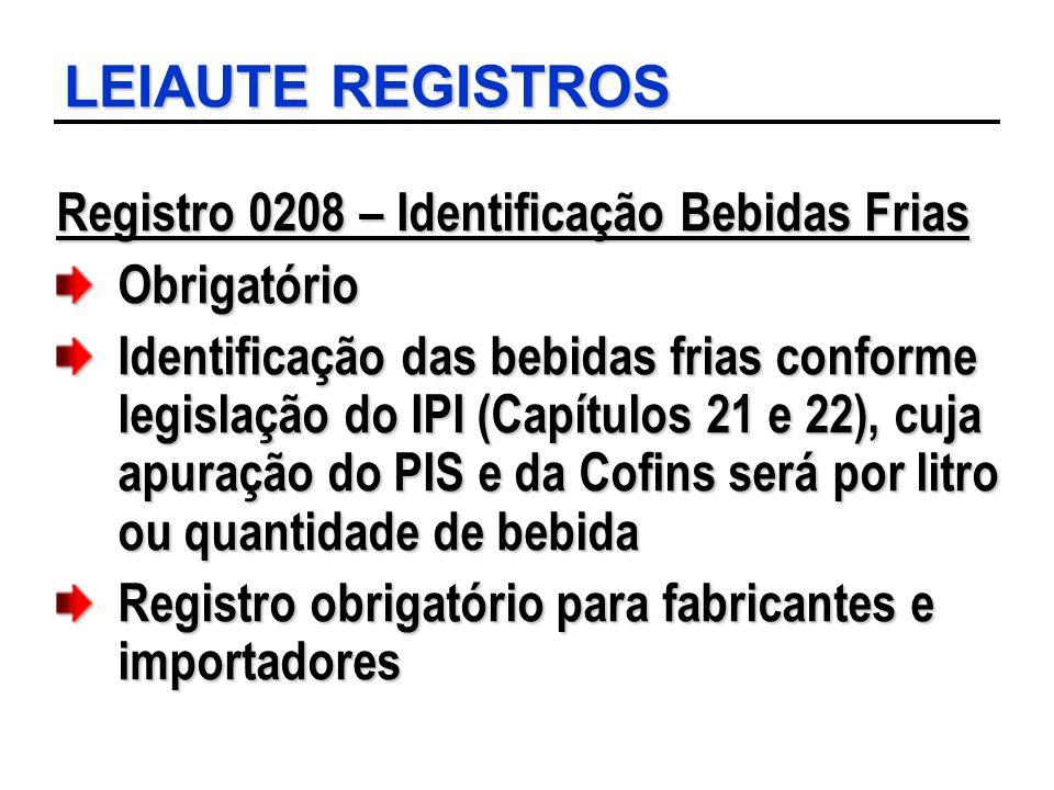 LEIAUTE REGISTROS Registro 0208 – Identificação Bebidas Frias