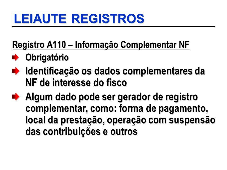 LEIAUTE REGISTROS Registro A110 – Informação Complementar NF. Obrigatório. Identificação os dados complementares da NF de interesse do fisco.