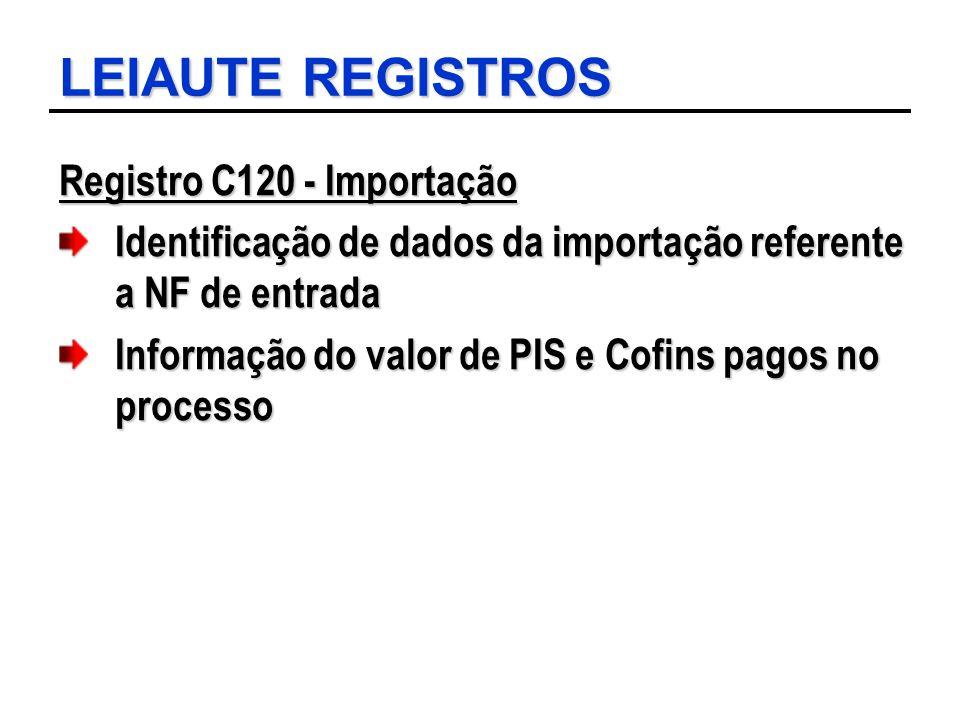 LEIAUTE REGISTROS Registro C120 - Importação