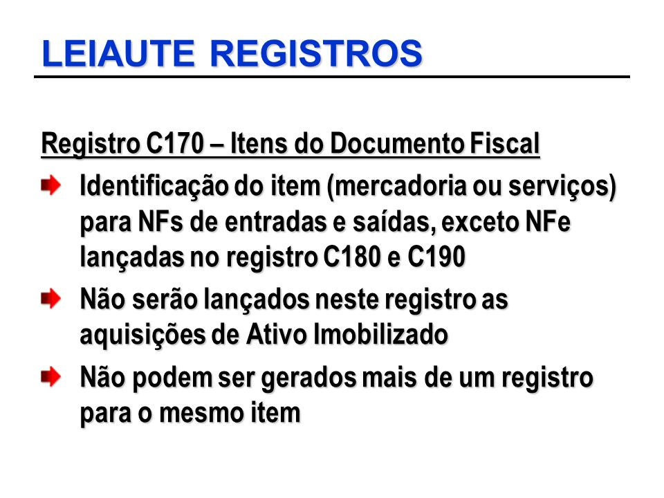 LEIAUTE REGISTROS Registro C170 – Itens do Documento Fiscal