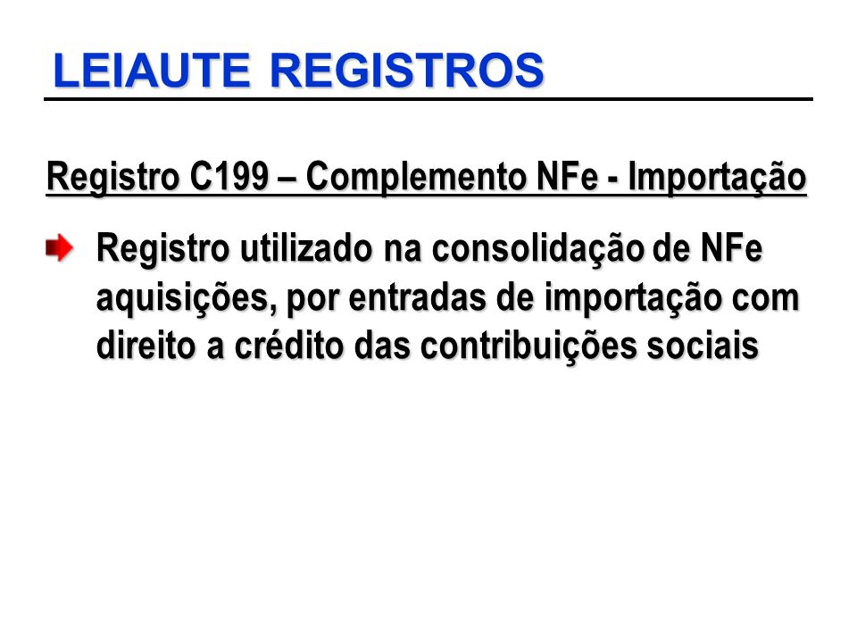 LEIAUTE REGISTROS Registro C199 – Complemento NFe - Importação