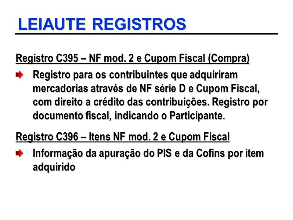 LEIAUTE REGISTROS Registro C395 – NF mod. 2 e Cupom Fiscal (Compra)