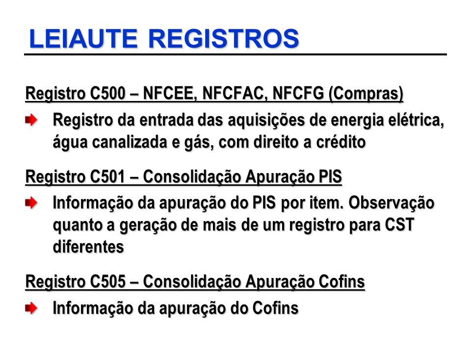 LEIAUTE REGISTROS Registro C500 – NFCEE, NFCFAC, NFCFG (Compras)