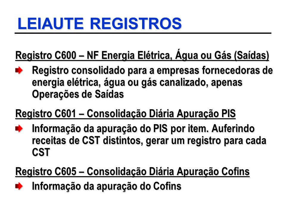 LEIAUTE REGISTROS Registro C600 – NF Energia Elétrica, Água ou Gás (Saídas)